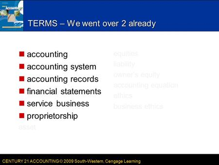 CENTURY 21 ACCOUNTING © 2009 South-Western, Cengage Learning TERMS – We went over 2 already accounting accounting system accounting records financial statements.