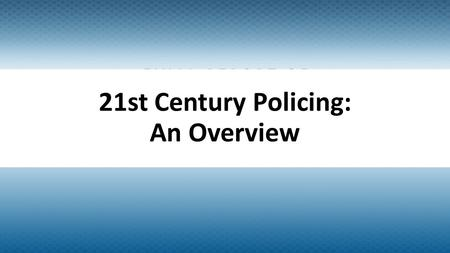 21st Century Policing: An Overview. Background on the Task Force Report On December 18, 2014, President Barack Obama signed Executive Order 13684, which.