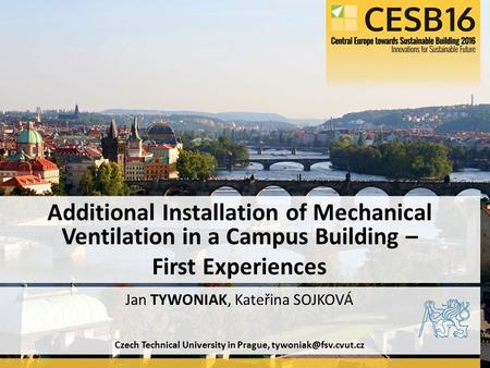 Czech Technical University in Prague, Jan TYWONIAK, Kateřina SOJKOVÁ Additional Installation of Mechanical Ventilation in a Campus.