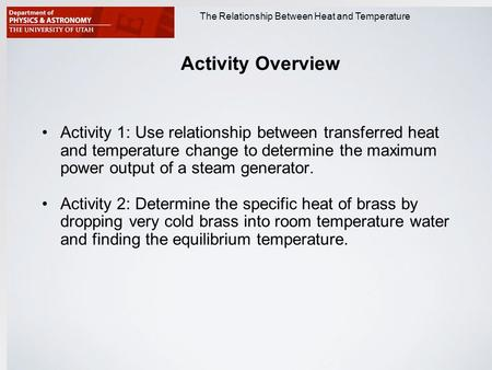 Physics 1809 Minilab 2: Heat and Temperature The Relationship Between Heat and Temperature Activity Overview Activity 1: Use relationship between transferred.