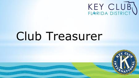 Club Treasurer. Annual and Monthly Responsibilities Go to meetings Financial reports Manage the club's bank account Update and Prepare a budget for the.
