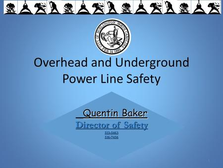 Overhead and Underground Power Line Safety 1 Quentin Baker Director of Safety