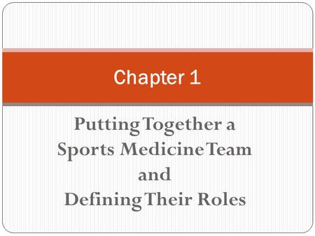 Putting Together a Sports Medicine Team and Defining Their Roles Chapter 1.