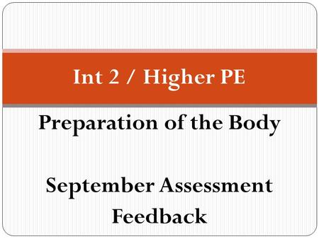 Preparation of the Body September Assessment Feedback Int 2 / Higher PE.