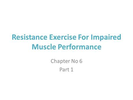 Resistance Exercise For Impaired Muscle Performance Chapter No 6 Part 1.