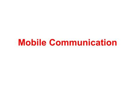 Mobile Communication and Mobile Computing1 Mobile Communication.