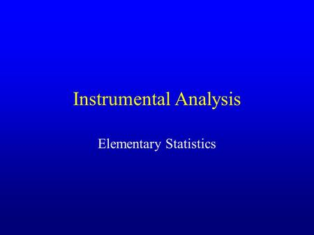 Instrumental Analysis Elementary Statistics. I. Significant Figures The digits in a measured quantity that are known exactly plus one uncertain digit.