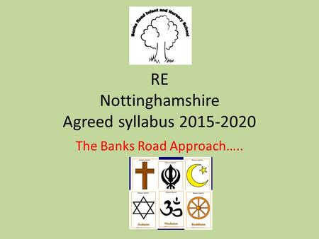 RE Nottinghamshire Agreed syllabus The Banks Road Approach…..