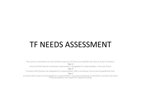 TF NEEDS ASSESSMENT The country's commitment to each of these measures will have to be classified into Types A, B and C as follows: Type A Provisions that.
