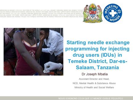 NOUS SOIGNONS CEUX QUE LE MONDE OUBLIE PEU A PEU Starting needle exchange programming for injecting drug users (IDUs) in Temeke District, Dar-es- Salaam,