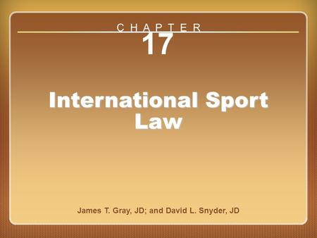 Chapter International Sport Law James T. Gray, JD; and David L. Snyder, JD C H A P T E R.