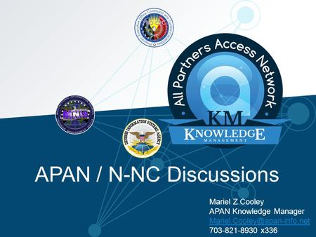 APAN / N-NC Discussions Mariel Z Cooley APAN Knowledge Manager x336.