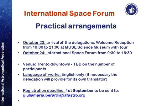 International Astronautical Federation International Space Forum Practical arrangements October 23: arrival of the delegations: Welcome Reception from.
