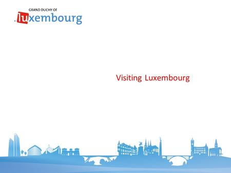Visiting Luxembourg. Contents April 2016  Rich variety of landscapes  History on every street corner  A vibrant culture  A place to relax  Heaven.