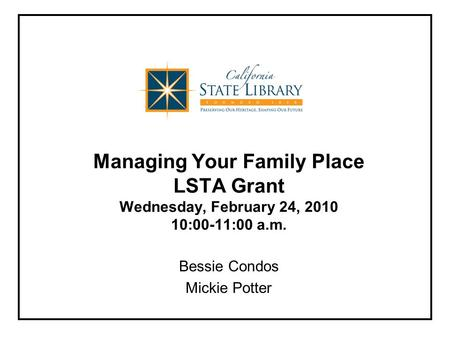 Managing Your Family Place LSTA Grant Wednesday, February 24, :00-11:00 a.m. Bessie Condos Mickie Potter.