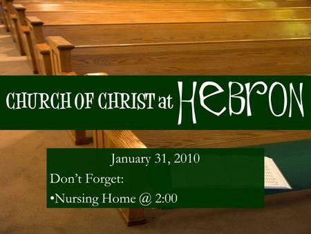 CHURCH OF CHRIST at January 31, 2010 Don't Forget: Nursing 2:00 Hebron.