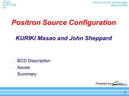 1 Positron Source Configuration Masao KURIKI ILC AG meeting at KEK, 2006 Jan. Positron Source Configuration KURIKI Masao and John Sheppard  BCD Description.