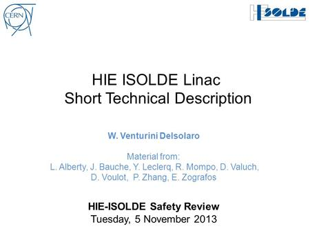 HIE ISOLDE Linac Short Technical Description W. Venturini Delsolaro Material from: L. Alberty, J. Bauche, Y. Leclerq, R. Mompo, D. Valuch, D. Voulot, P.