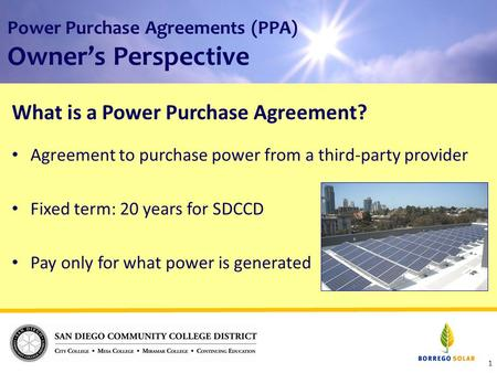 Power Purchase Agreements (PPA) Owner's Perspective What is a Power Purchase Agreement? Agreement to purchase power from a third-party provider Fixed term: