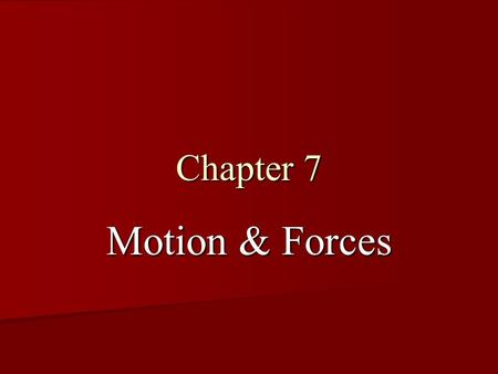 Chapter 7 Motion & Forces. 7.1 Motion Speed & Velocity Speed & Velocity An object is moving if it changes position against a background that stays the.
