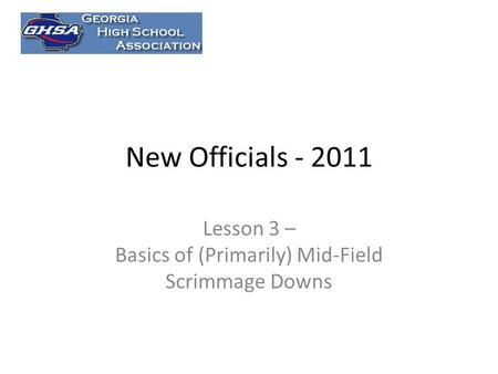New Officials Lesson 3 – Basics of (Primarily) Mid-Field Scrimmage Downs.