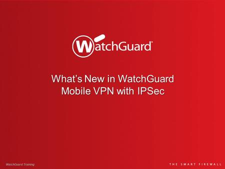 What's New in WatchGuard Mobile VPN with IPSec WatchGuard Training.