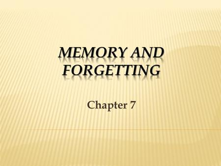 Chapter 7. § Forgetting as encoding failure § Information never enters the long- term memory External events Sensory memory Short- term memory Long- term.