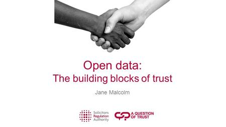Open data: The building blocks of trust Jane Malcolm.