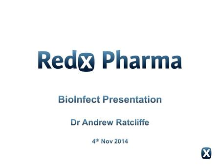 Operations  Started research operations (10 FTEs) in September 2011  Redx Anti-Infectives launched in Alderley Park in April 2013  Currently 55 scientists.