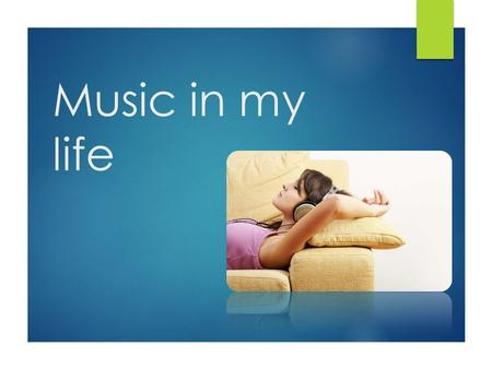 Music in my life.  I love music, I think people can not live without it.  We can hear music everywhere: in the streets and at home, over the radio and.