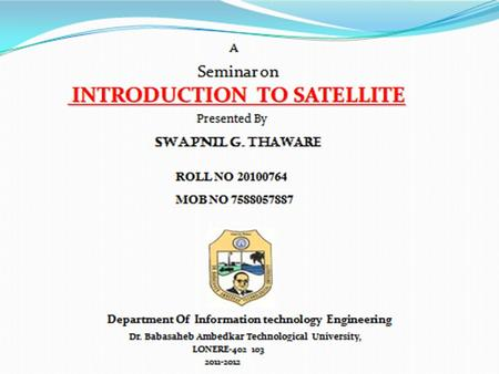  CONTENTS :  What's mean by satellite ?  History of Satellites :  Layer Of Atmosphere :  Generalized communication system :  What are the components.