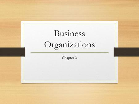 Business Organizations Chapter 3. Types of Business Organization Three ways modern businesses are organized Proprietorship- A business owned and ran by.