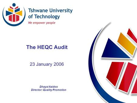 Directorate of Quality Promotion QP_DN Dhaya Naidoo Director: Quality Promotion The HEQC Audit 23 January 2006.