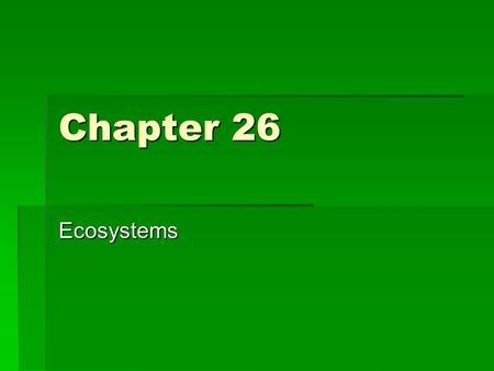 Chapter 26 Ecosystems. Section 1- How Ecosystems Change  Succession  The normal, gradual changes that occur in the types of species that live in an.