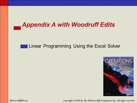 Appendix A with Woodruff Edits Linear Programming Using the Excel Solver Copyright © 2010 by The McGraw-Hill Companies, Inc. All rights reserved.McGraw-Hill/Irwin.