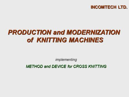 Implementing METHOD and DEVICE for CROSS KNITTING PRODUCTION and MODERNIZATION of KNITTING MACHINES INCOMTECH LTD.
