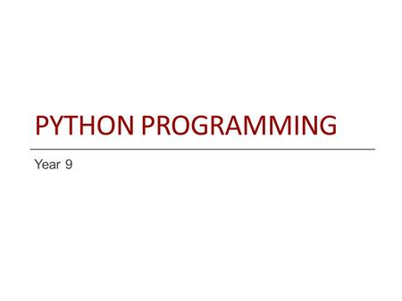PYTHON PROGRAMMING Year 9. Objective and Outcome Teaching Objective Today we will look at conditional statements in order to understand how programs can.