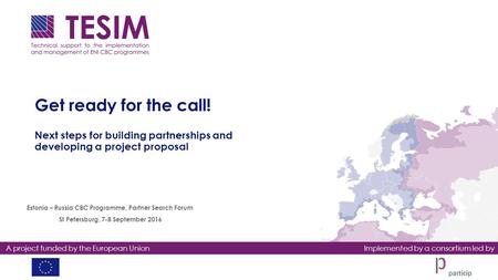 A project funded by the European UnionImplemented by a consortium led by Get ready for the call! Next steps for building partnerships and developing a.