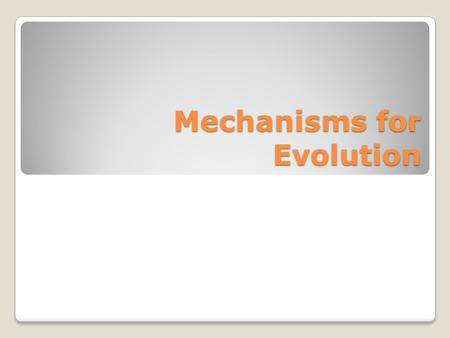 Mechanisms for Evolution. Populations and Evolution A population is a group of organisms that interbreed Each population shares a gene pool (the different.