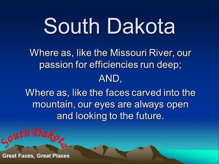 South Dakota Where as, like the Missouri River, our passion for efficiencies run deep; AND, Where as, like the faces carved into the mountain, our eyes.
