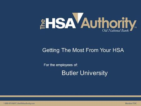 Getting The Most From Your HSA For the employees of: Butler University.