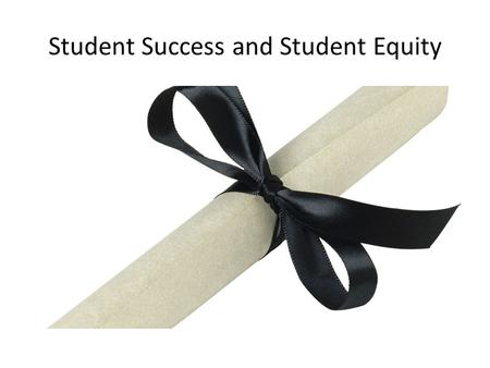 Student Success and Student Equity. Shrinking Budget vs. Growing Demand Funding for community colleges had been cut $1.5 billion Enrollment had decreased.