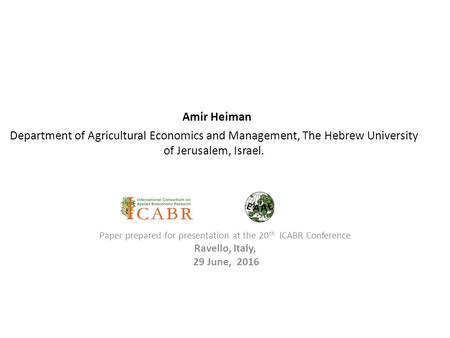 Amir Heiman Department of Agricultural Economics and Management, The Hebrew University of Jerusalem, Israel. Paper prepared for presentation at the 20.
