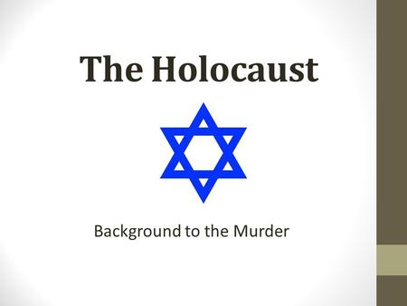 The Holocaust Background to the Murder. Constructive Response Question – End of Lesson Summarize: Other than the Holocaust, what other hardships have.