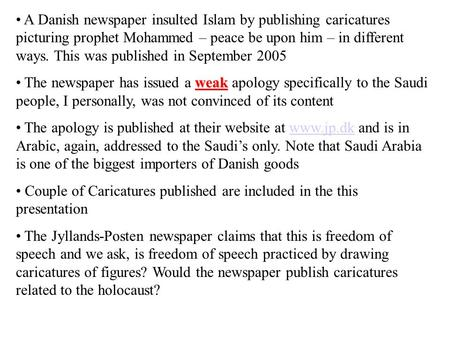 A Danish newspaper insulted Islam by publishing caricatures picturing prophet Mohammed – peace be upon him – in different ways. This was published in September.