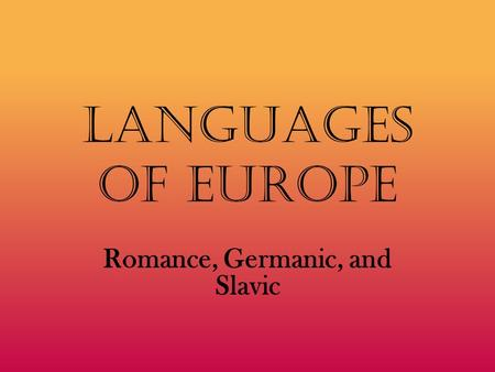 Languages of Europe Romance, Germanic, and Slavic.
