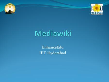EnhanceEdu IIIT-Hyderabad. Agenda What's a wiki? Comparison with a website Wiki Formatting 'My' Page Fun with wiki 2EnhanceEdu, IIIT-Hyderabad.