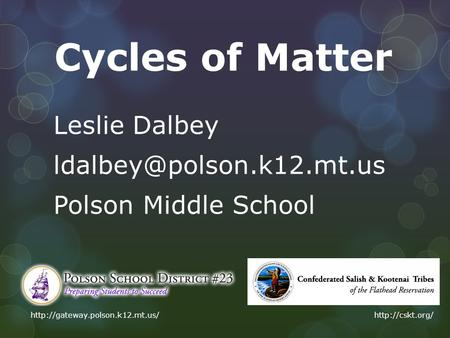 Cycles of Matter Leslie Dalbey Polson Middle School