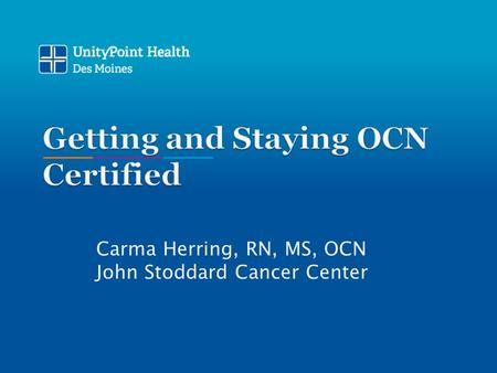 Carma Herring, RN, MS, OCN John Stoddard Cancer Center.