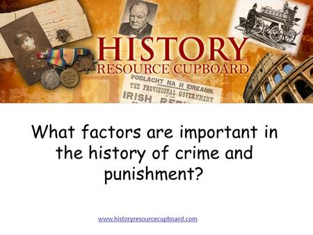 What factors are important in the history of crime and punishment?